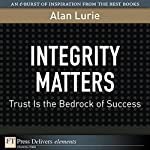 Integrity Matters: Trust Is the Bedrock of Success | Alan Lurie