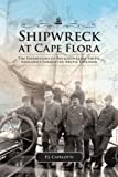 Shipwreck at Cape Flora : The Expeditions of Benjamin Leigh Smith, England's Forgotten Arctic Explorer, Capelotti, P. J., 1552387054