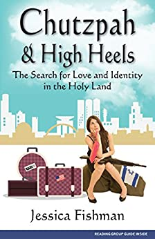 Chutzpah & High Heels: The Search for Love and Identity in the Holy Land by [Fishman, Jessica]