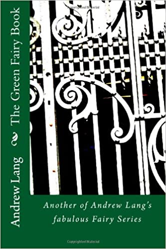 The Green Fairy Book: Another of Andrew Lang's fabulous Fairy Series (Andrew Lang Fairy Books)