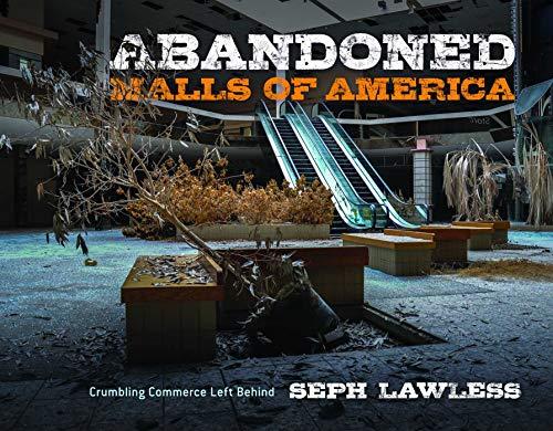 Abandoned Malls of America: Crumbling Commerce Left ()