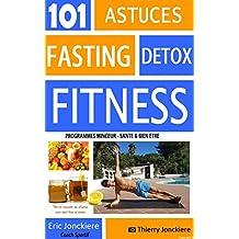 101 ASTUCES FASTING DETOX FITNESS: (livre santé et bien-être) (French Edition)