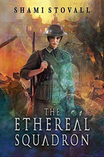 The Ethereal Squadron: A Wartime Fantasy (The Sorcerers of Verdun) by [Stovall, Shami]