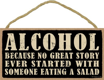 Alcohol Alcohol SJT94390 INC Because no Great Story Ever Started with Someone Eating a Salad 5 x 10 Primitive Wood Plaque INC Sign Because no Great Story Ever Started with Someone Eating a Salad 5 x 10 Primitive Wood Plaque SJT ENTERPRISES