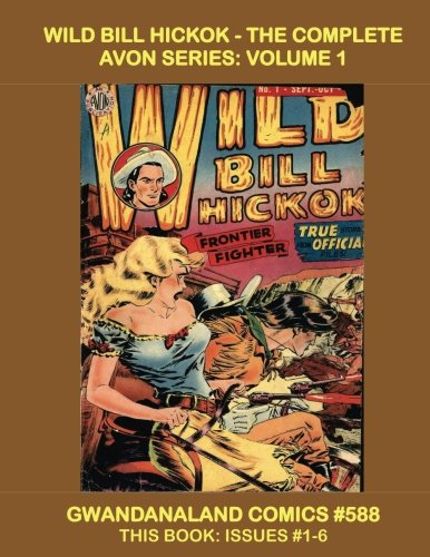 Download Wild Bill Hickok - The Complete Avon Series: Volume 1: Gwandanaland Comics #588 -- This Book: Issues #1-6 ---- The Definitive Comic Series About the Western Legend! ebook