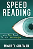 Speed Reading: Your Fast Track Ticket to Knowledge: Speed Reading, Speed Reading Practice, Speed Reading Techniques, Read Faster, Increase your Reading ... Reading Course, Speed Reading Exercises)