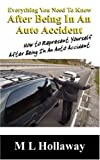 Everything You Need to Know after Being in an Auto Accident, M L Hollaway, 143271435X