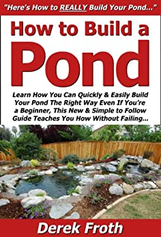How to build a pond learn how you can quickly easily for Best way to build a pond