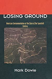 Losing Ground: American Environmentalism at the Close of the Twentieth Century by The MIT Press