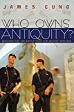Who Owns Antiquity?: Museums and the Battle over Our Ancient Heritage
