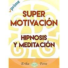 Super Motivación - Hipnosis y Meditación
