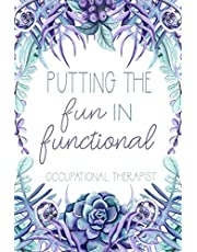 Putting The Fun In Functional Occupational Therapist: Occupational Therapy Notebook - Occupational Therapy Gifts - 6 x 9 Floral Journal - OT Planner OT Student Graduation Gift