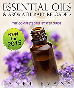 Essential Oils & Aromatherapy Reloaded: The Complete Step by Step Guide by [Evans, Janet]