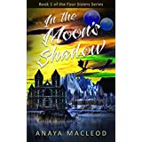 In The Moon's Shadow: Book 1 of The Four Sisters Series