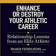 Enhance or Destroy Your Athletic Career: Relationship Lessons from an Elite Athlete