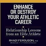 Enhance or Destroy Your Athletic Career: Relationship Lessons from an Elite Athlete | Rhadi Ferguson