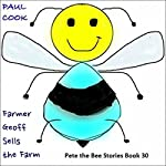 Farmer Geoff Sells the Farm: Pete the Bee Stories, Book 30 | Paul Cook