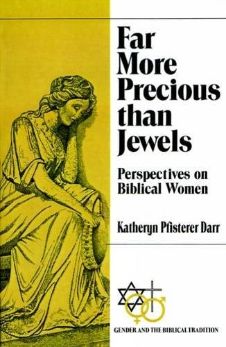 Far More Precious than Jewels: Perspectives on Biblical Women (Gender and the Biblical (Precious Jewel)