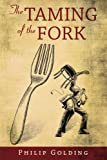 The Taming of the Fork, Philip Golding, 1438900376