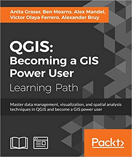 QGIS: Becoming a GIS Power User 1, Anita Graser, Ben Mearns