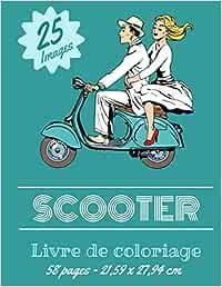 Scooter Livre de coloriage – 25 Images: Deux roues Vintage & récent pour enfants, ados & adultes  Plus de 25 dessins à colorier et Enjoy.