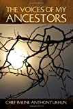 The Voices of My Ancestors, Imeine Anthony Ukhun, 1450092551