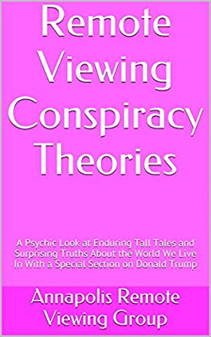 Remote Viewing Conspiracy Theories: A Psychic Look at Enduring Tall Tales and Surprising Truths About the World We Live In With a Special Section on Donald (Supernatural Battery)