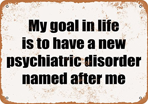 Wall-Color 9 x 12 Metal Sign - My Goal in Life is to Have a New Psychiatric Disorder Named After Me. Funny Sign
