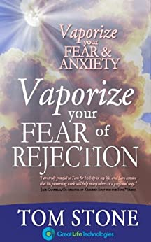 Vaporize Your Fear of Rejection - The Foundation of Extraordinary Selling (Vaporize Your Fear and Anxiety) by [Stone, Tom]