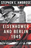 Eisenhower and Berlin, 1945, Stephen E. Ambrose, 0393320103