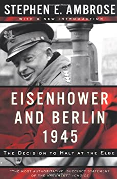Eisenhower and Berlin, 1945: The Decision to Halt at the Elbe 0393320103 Book Cover