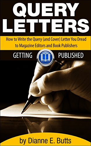 Query Letters: How to Write the Query (and Cover) Letter You Dread to Magazine Editors and Book Publishers (Getting Published 4) by [Butts, Dianne E.]
