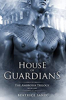 House of Guardians: Paranormal Romance - Sons of the Olympian Gods (The Ambrosia Trilogy Book 1) by [Sand, Beatrice]