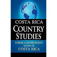 COSTA RICA Country Studies: A brief, comprehensive study of Costa Rica