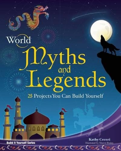 World Myths and Legends: 25 Projects You Can Build Yourself (Build It Yourself)