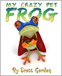My Crazy Pet Frog (The perfect bedtime story!) by [Gordon, Scott]