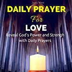 Daily Prayer for Love: Reveal God's Power and Strength with Daily Prayers | Jerry West