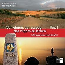 In 44 Tagen bis ans Ende der Welt (Von einem, der auszog, das Pilgern zu lernen 1) Hörbuch von Hermann Wenzel Gesprochen von: Alex Bolte