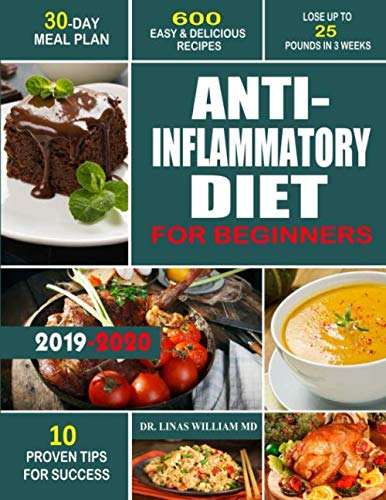 ANTI- INFLAMMATORY DIET FOR BEGINNERS: 600 Easy & Delicious Recipes-30- Day Meal Plan- 10 Proven Tip