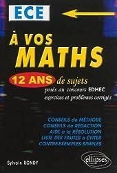 A Vos Maths ! 12 Ans de Sujets Corrigés Posés au Concours EDHEC 2002 à 2013 ECE