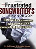 The Frustrated Songwriter's Handbook: A Radical Guide to Cutting Loose, Overcoming Blocks, & Writing the Best Songs of Your Life