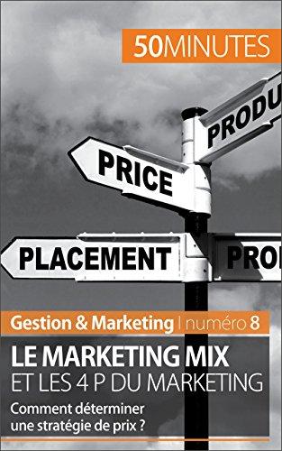 Le marketing mix: Les 4 P du marketing (Gestion & Marketing t. 8) (French Edition)