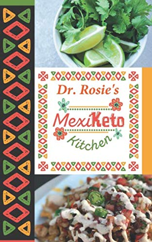 Dr. Rosie's MexiKeto Kitchen: Mexican ketogenic recipes made with my family that are as nutritous as they are tasty. by Dr. Rosie Gallegos Main