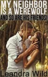 My Neighbor Is a Werewolf - And So Are His Friends! (BBW Shifter Menage Erotic Romance)