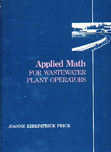 - Applied Math for Wastewater Plant Operators (Mathematics for Water and Wastewater Treatment Plant Operators Series)