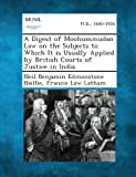 A Digest of Moohummudan Law on the Subjects to Which It Is Usually Applied by British Courts of Justice in India, Neil Benjamin Edmonstone Baillie and Francis Law Latham, 1287357660