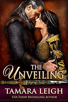 THE UNVEILING: A Medieval Romance (Age of Faith Book 1) by [Leigh, Tamara]