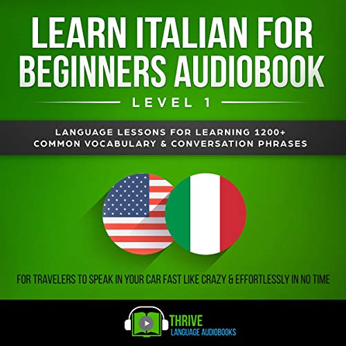 Pdf Travel Learn Italian for Beginners Audiobook Level 1: Language Lessons for Learning 1200+ Common Vocabulary & Conversation Phrases for Travelers to Speak in Your Car Fast like Crazy & Effortlessly in No Time
