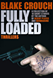 Fully Loaded: The Complete and Collected Stories of Blake Crouch (English Edition)