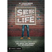 See-Through Life Student Book for Guys: What Happens When Guys Get Real, Get Honest, Get Accountable